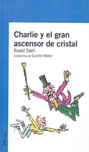 Charlie y el Gran Ascensor de Cristal (Alfaguara Juvenil) (Spanish Edition) (1417751452) by Roald Dahl