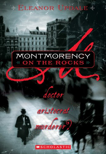 Montmorency On The Rocks: Doctor, Aristocrat, Murderer? (Turtleback School & Library Binding Edition) (1417763671) by Eleanor Updale