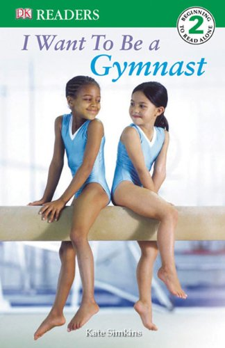 9781417767915: I Want To Be A Gymnast (Turtleback School & Library Binding Edition) (Dk Readers Level 2)