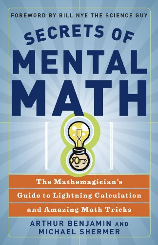 Secrets Of Mental Math: The Mathemagician's Guide To Lightning Calculation And Amazing Math Tricks (Turtleback School & Library Binding Edition) (1417771542) by Benjamin, Arthur; Michael Shermer