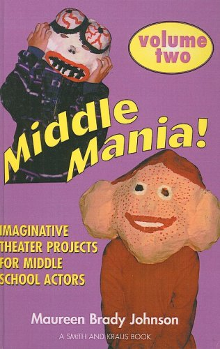 Middle Mania Two!: Imaginative Theater Projects for Middle School Actors (Young Actors): Johnson, ...