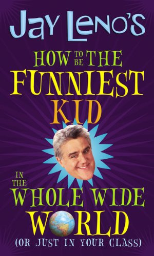 9781417790494: Jay Leno's How to Be the Funniest Kid in the Whole Wide World: Or Just in Your Class