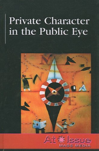 9781417824298: Private Character in the Public Eye (At Issue: Mass Media)