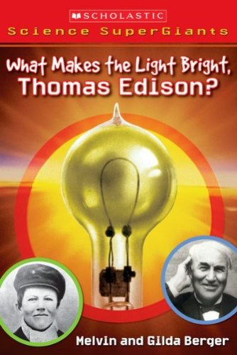 9781417826285: What Makes the Light Bright, Thomas Edison? (Scholastic Science Supergiants)