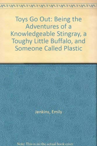 9781417828364: Toys Go Out: Being the Adventures of a Knowledgeable Stingray, a Toughy Little Buffalo, and Someone Called Plastic