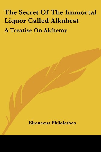 9781417904501: The Secret Of The Immortal Liquor Called Alkahest: A Treatise On Alchemy
