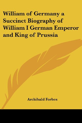 9781417905980: William of Germany a Succinct Biography of William I German Emperor and King of Prussia