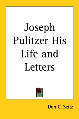 9781417911943: Joseph Pulitzer His Life and Letters