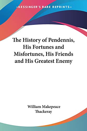 9781417913787: The History of Pendennis, His Fortunes and Misfortunes, His Friends and His Greatest Enemy