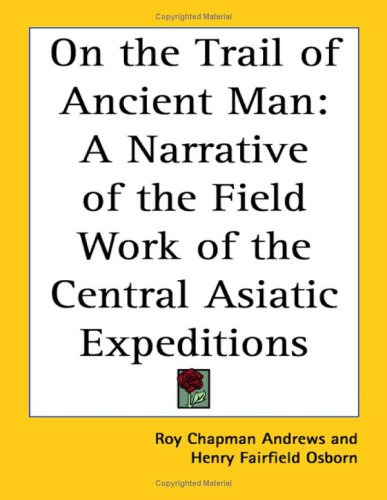 9781417914708: On the Trail of Ancient Man: A Narrative of the Field Work of the Central Asiatic Expeditions
