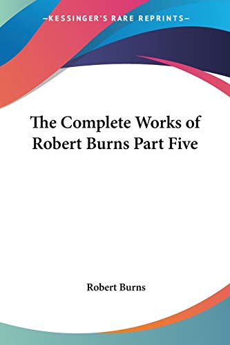 9781417915538: The Complete Works of Robert Burns Part Five
