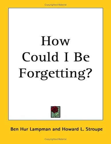 How Could I Be Forgetting?: Ben Hur Lampman