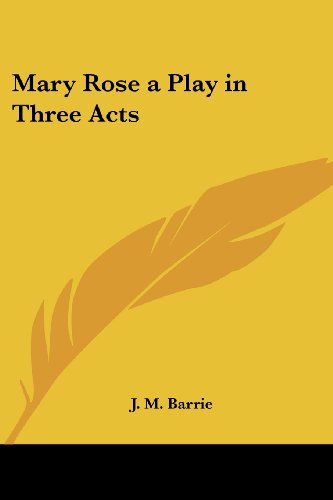 Mary Rose a Play in Three Acts: J. M. Barrie