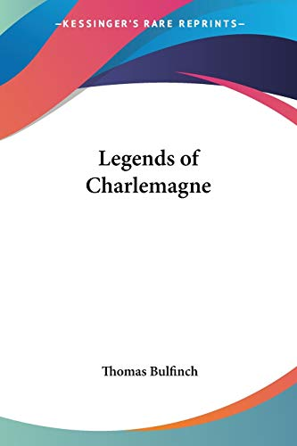 Legends of Charlemagne (9781417923519) by Thomas Bulfinch