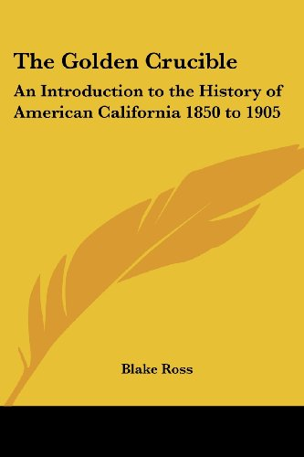 9781417926749: The Golden Crucible: An Introduction to the History of American California 1850 to 1905