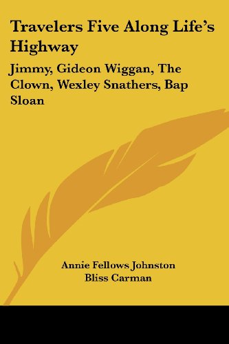Travelers Five Along Life's Highway: Jimmy, Gideon Wiggan, The Clown, Wexley Snathers, Bap Sloan (1417927712) by Johnston, Annie Fellows