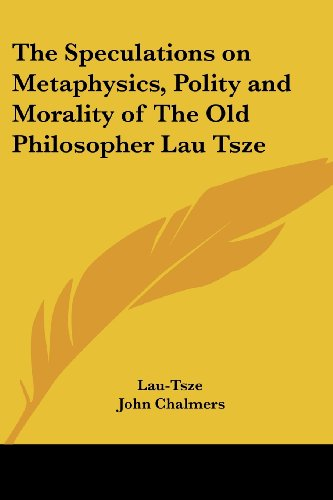 9781417930029: The Speculations on Metaphysics, Polity and Morality of The Old Philosopher Lau Tsze