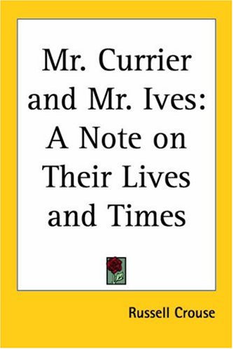 9781417930760: Mr. Currier and Mr. Ives: A Note on Their Lives and Times