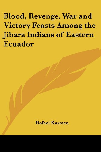 9781417931811: Blood, Revenge, War And Victory Feasts Among the Jibara Indians of Eastern Ecuador