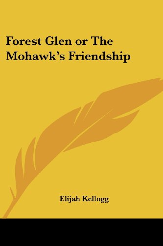 9781417931996: Forest Glen or The Mohawk's Friendship