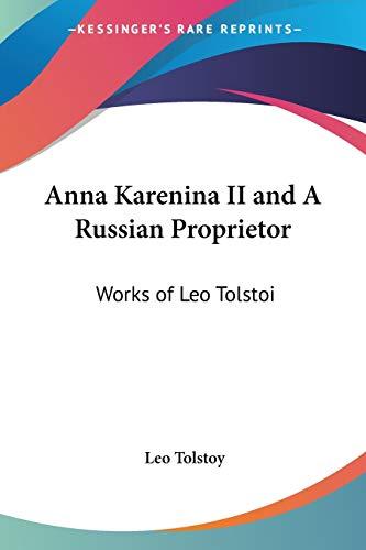 9781417933228: Anna Karenina II and A Russian Proprietor: Works of Leo Tolstoi