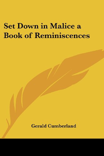Set Down In Malice: A Book Of Reminiscences: Gerald Cumberland