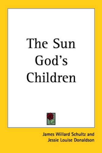 The Sun God's Children (1417937076) by Schultz, James Willard; Donaldson, Jessie Louise