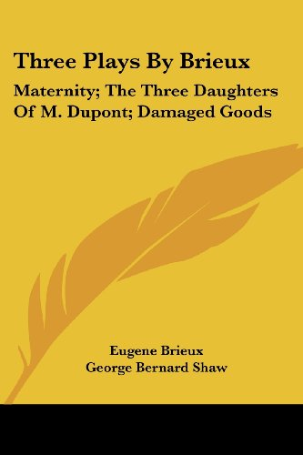 9781417937103: Three Plays By Brieux: Maternity; The Three Daughters Of M. Dupont; Damaged Goods