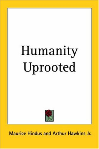 Humanity Uprooted by Maurice Hindus (2004, Paperback,