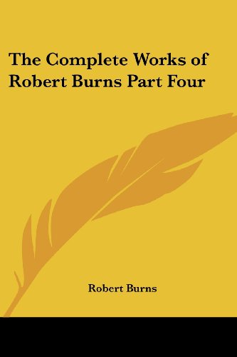 9781417942503: The Complete Works of Robert Burns Part Four