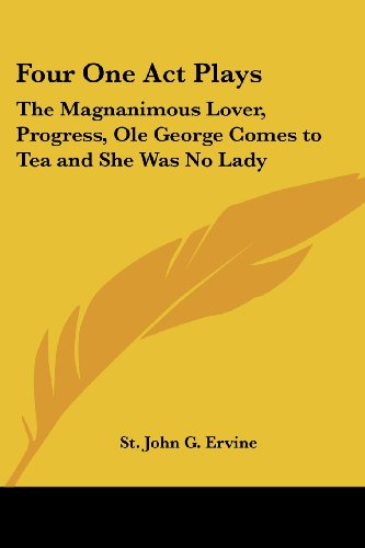9781417943463: Four One Act Plays: The Magnanimous Lover, Progress, Ole George Comes to Tea and She Was No Lady