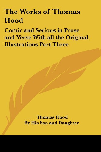 The Works of Thomas Hood: Comic and Serious in Prose and Verse with All the Original Illustrations Part Three (9781417944019) by Thomas Hood