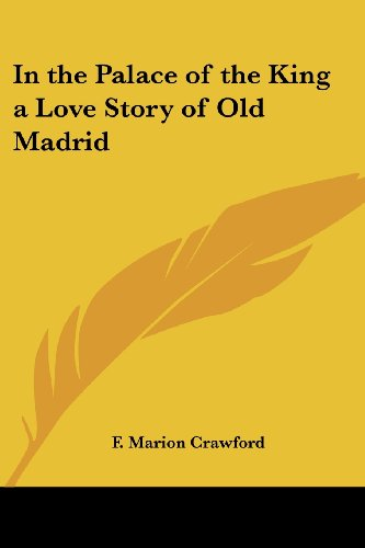 In the Palace of the King a Love Story of Old Madrid (9781417945191) by Crawford, F. Marion