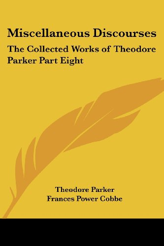 9781417946945: Miscellaneous Discourses: The Collected Works of Theodore Parker Part Eight