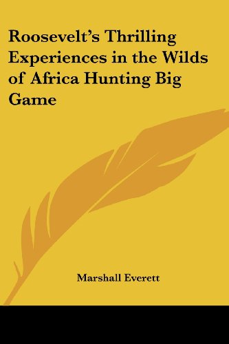 9781417947591: Roosevelt's Thrilling Experiences in the Wilds of Africa Hunting Big Game