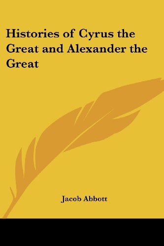 Histories of Cyrus the Great and Alexander: Abbott, Jacob