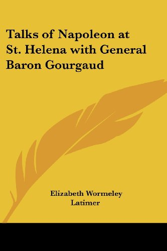 9781417948321: Talks of Napoleon at St. Helena with General Baron Gourgaud
