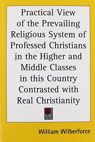 9781417948635: Practical View of the Prevailing Religious System of Professed Christians in the Higher and Middle Classes in this Country Contrasted with Real Christianity