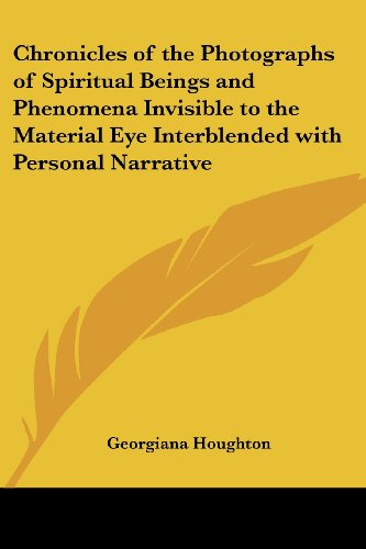 9781417949229: Chronicles of the Photographs of Spiritual Beings and Phenomena Invisible to the Material Eye Interblended with Personal Narrative