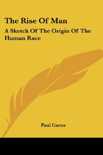 9781417951574: The Rise Of Man: A Sketch Of The Origin Of The Human Race