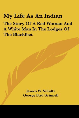 9781417955275: My Life As An Indian: The Story Of A Red Woman And A White Man In The Lodges Of The Blackfeet
