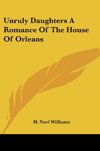 9781417955855: Unruly Daughters A Romance Of The House Of Orleans