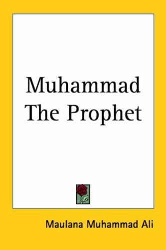 Muhammad the Prophet (1417956666) by Ali, Maulana Muhammad