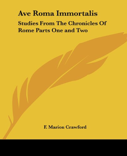 Ave Roma Immortalis: Studies From The Chronicles Of Rome Parts One and Two (1417958812) by Crawford, F. Marion