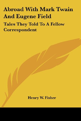 9781417960156: Abroad With Mark Twain And Eugene Field: Tales They Told To A Fellow Correspondent
