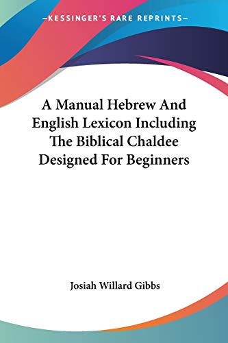 9781417960835: A Manual Hebrew And English Lexicon Including The Biblical Chaldee Designed For Beginners