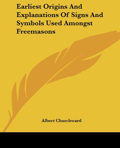 9781417961634: Earliest Origins And Explanations Of Signs And Symbols Used Amongst Freemasons