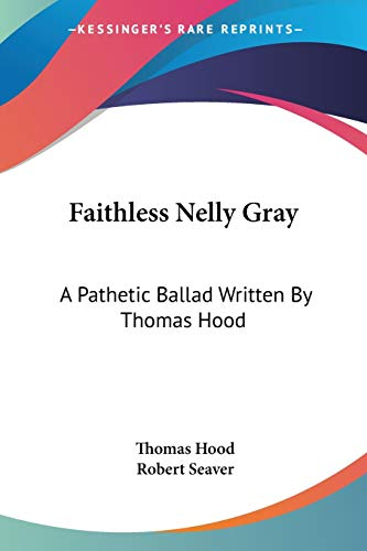 9781417962204: Faithless Nelly Gray: A Pathetic Ballad Written By Thomas Hood