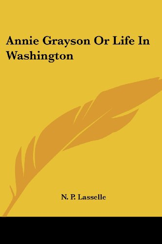 9781417963676: Annie Grayson or Life in Washington