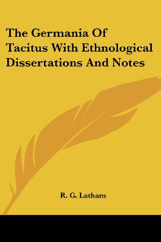 9781417963683: The Germania of Tacitus with Ethnological Dissertations and Notes